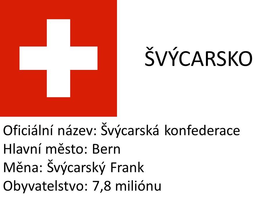 ŠVÝCARSKO Oficiální název: Švýcarská konfederace Hlavní město: Bern Měna: Švýcarský Frank Obyvatelstvo: 7,8 miliónu