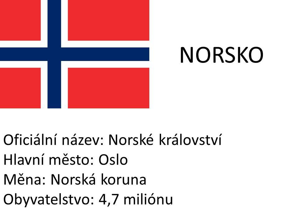 NORSKO Oficiální název: Norské království Hlavní město: Oslo Měna: Norská koruna Obyvatelstvo: 4,7 miliónu