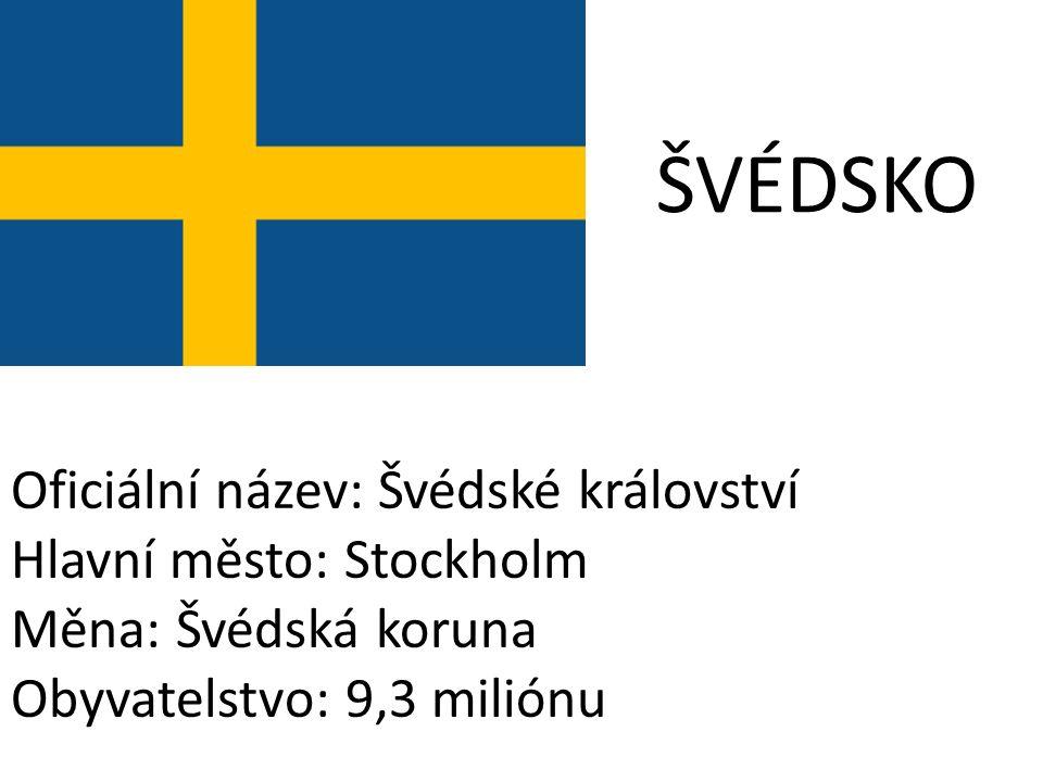 ŠVÉDSKO Oficiální název: Švédské království Hlavní město: Stockholm Měna: Švédská koruna Obyvatelstvo: 9,3 miliónu