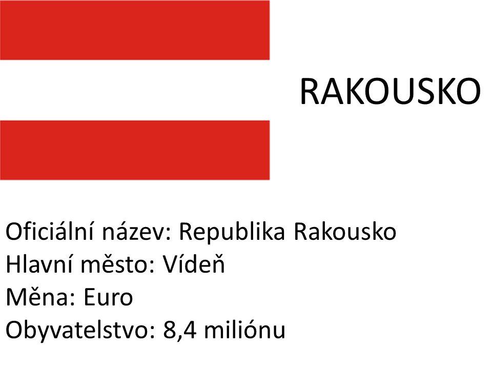 RAKOUSKO Oficiální název: Republika Rakousko Hlavní město: Vídeň Měna: Euro Obyvatelstvo: 8,4 miliónu