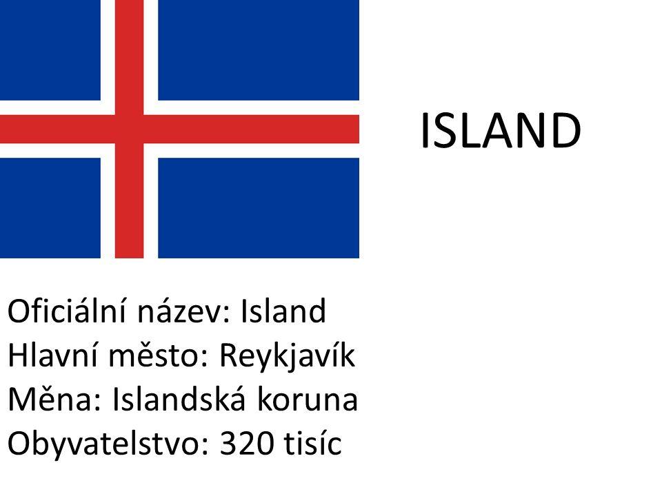 ISLAND Oficiální název: Island Hlavní město: Reykjavík Měna: Islandská koruna Obyvatelstvo: 320 tisíc
