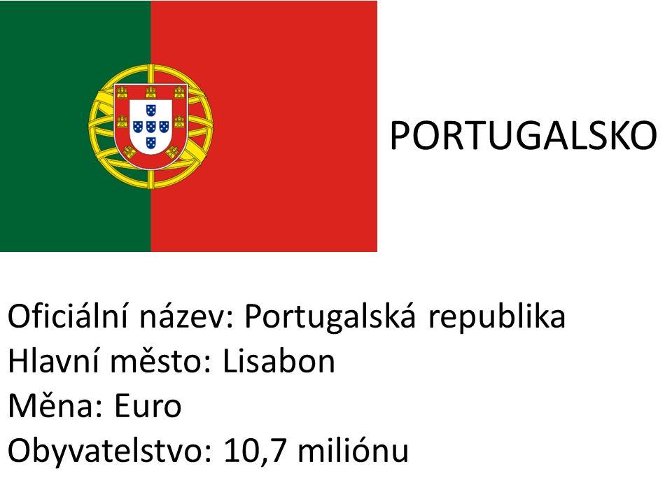 PORTUGALSKO Oficiální název: Portugalská republika Hlavní město: Lisabon Měna: Euro Obyvatelstvo: 10,7 miliónu