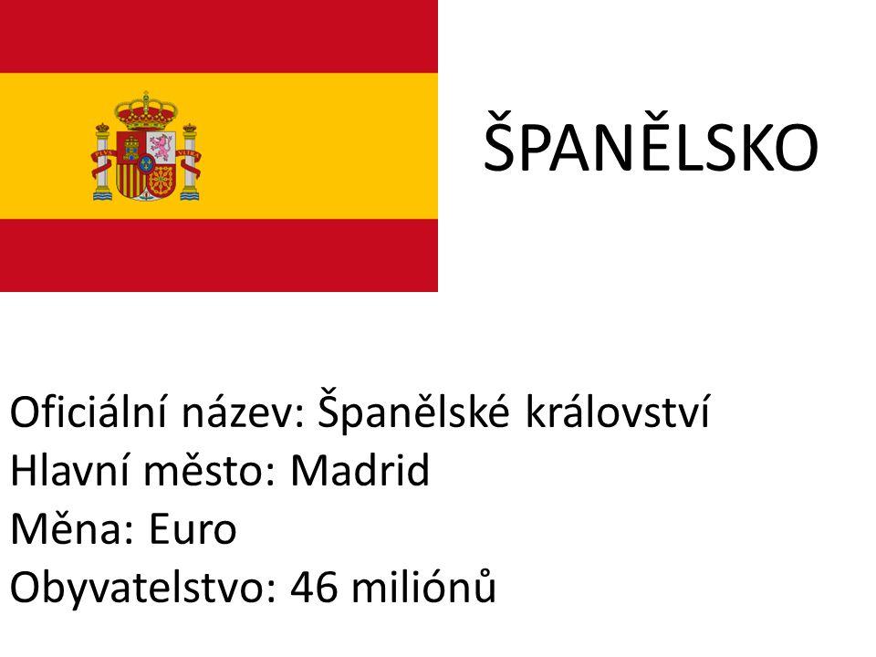 ŠPANĚLSKO Oficiální název: Španělské království Hlavní město: Madrid Měna: Euro Obyvatelstvo: 46 miliónů