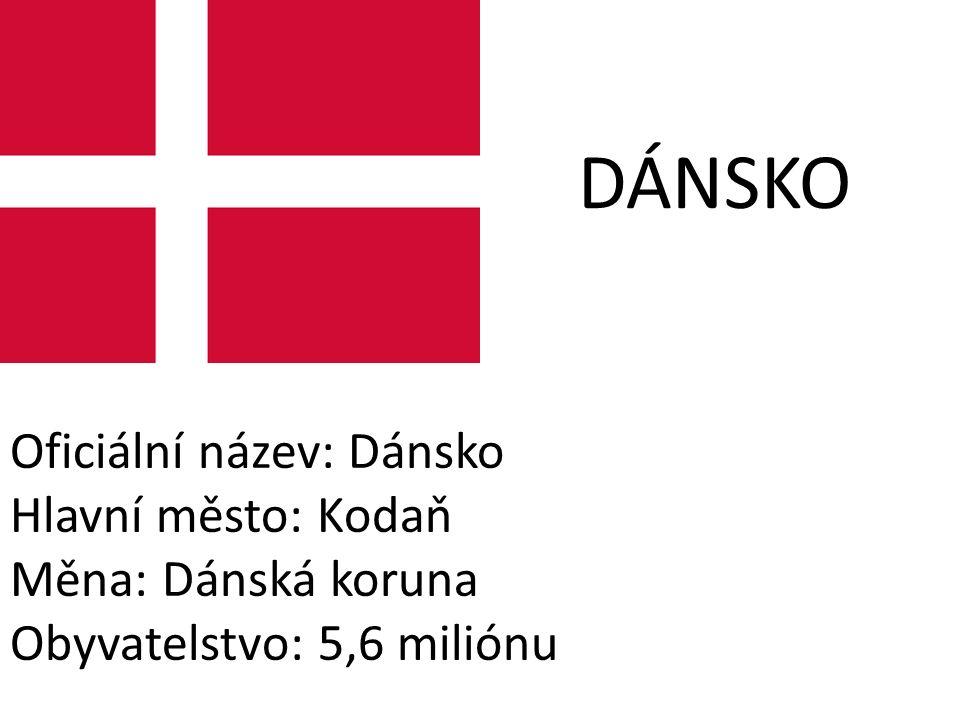 DÁNSKO Oficiální název: Dánsko Hlavní město: Kodaň Měna: Dánská koruna Obyvatelstvo: 5,6 miliónu