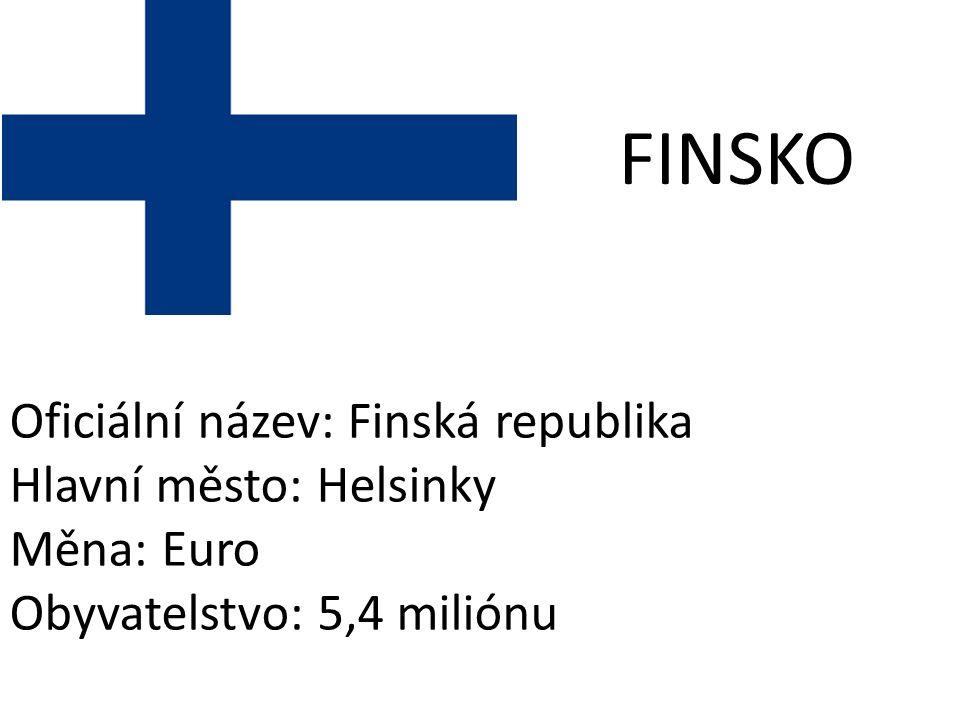 FINSKO Oficiální název: Finská republika Hlavní město: Helsinky Měna: Euro Obyvatelstvo: 5,4 miliónu