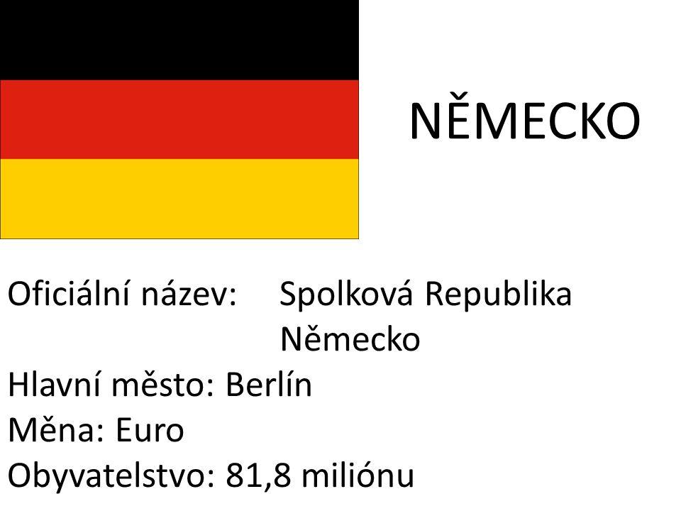 NĚMECKO Oficiální název: Spolková Republika Německo Hlavní město: Berlín Měna: Euro Obyvatelstvo: 81,8 miliónu