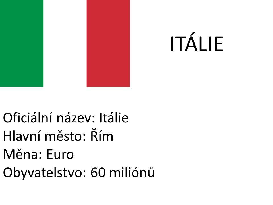 ITÁLIE Oficiální název: Itálie Hlavní město: Řím Měna: Euro Obyvatelstvo: 60 miliónů