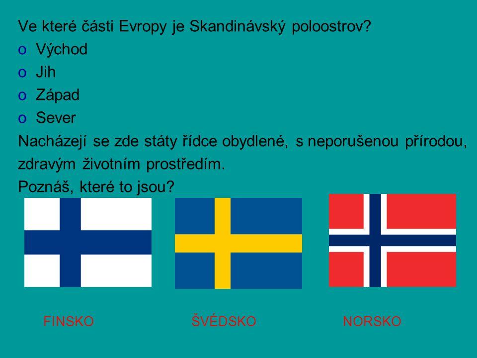 Ve které části Evropy je Skandinávský poloostrov? oVoVýchod oJoJih oZoZápad oSoSever Nacházejí se zde státy řídce obydlené, s neporušenou přírodou, zd