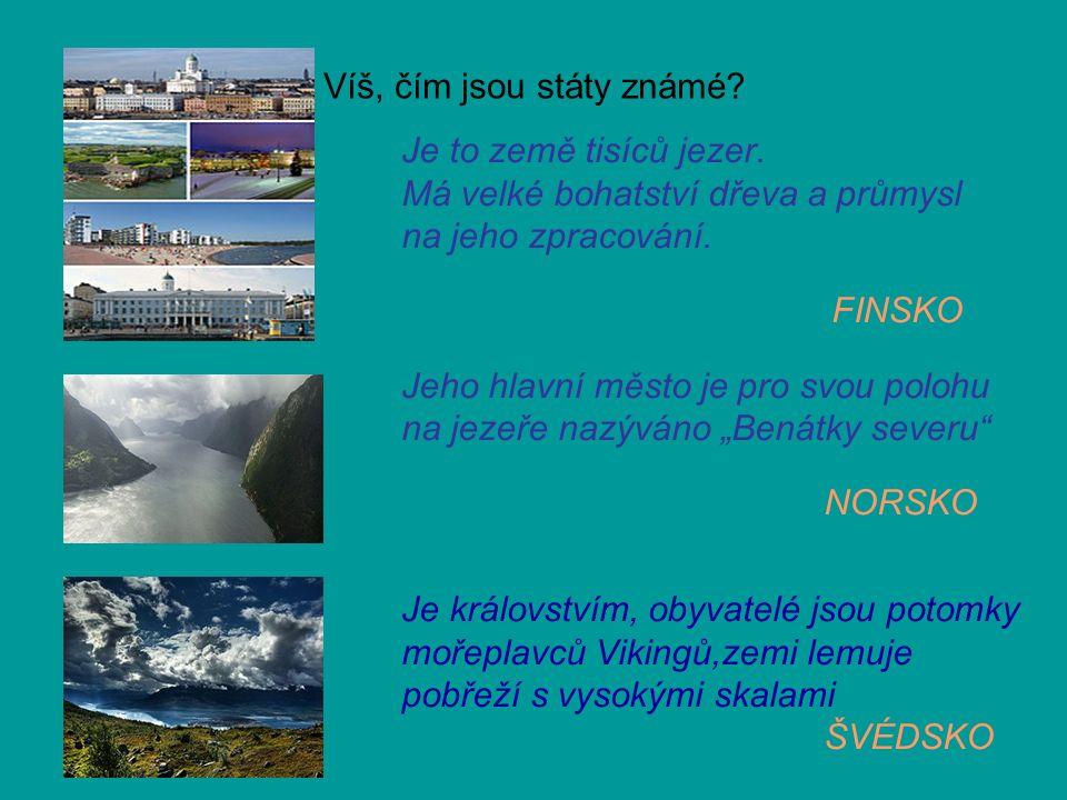 Materiál byl čerpán z následujících zdrojů: Skandinávský poloostrov http://cs.wikipedia.org/wiki/Soubor:Fennoscandia.png,15.1.2012 Vlajka - Finsko http://cs.wikipedia.org/wiki/Soubor:/Flag_of_Finland.svg,15.1.2012 Vlajka - Švédsko http://cs.wikipedia.org/wiki/Soubor:Flag_of_Sweden.svg,15.1.2012 Vlajka Norsko http://cs.wikipedia.org/wiki/Soubor:Flag_of_Norway.svg,15.1.2012 Finsko http://cs.wikipedia.org/wiki/soubor:HelsinkiMontage_NoEffects.jpg,15.1.2012 Norsko http://cs.wikipedia.org/wiki/Soubor:PanoHardangerfjorden1.jpg, licence: Creative Commons, autor: Aqwis,15.1.2012 Švédsko http://cs.wikipedia.org/wiki/Soubor:Suorvajaure_in_stora_sjofallet_park.jpg licence: Creative Commons, autor: Alexandre Buisse ( Nattfodd),15.1.2012