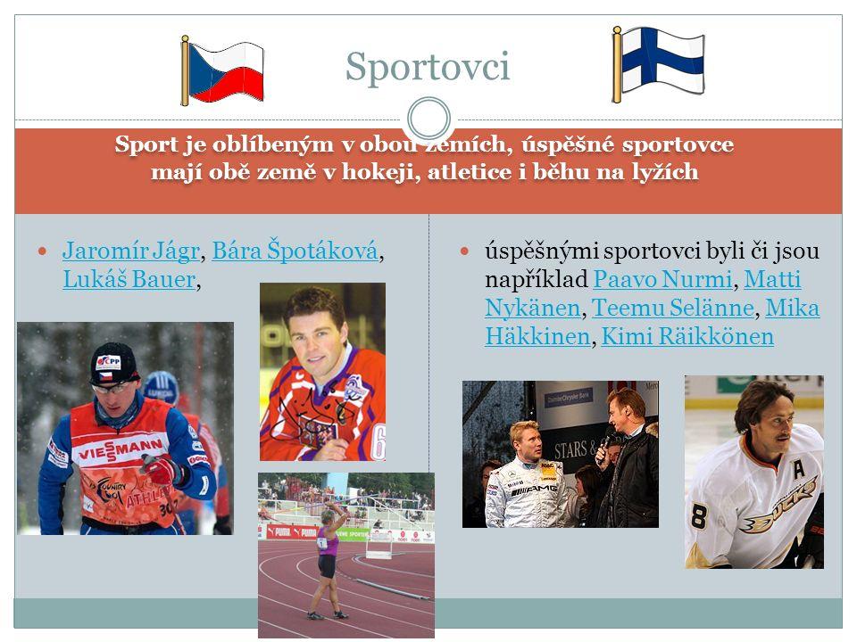 Sport je oblíbeným v obou zemích, úspěšné sportovce mají obě země v hokeji, atletice i běhu na lyžích Sport je oblíbeným v obou zemích, úspěšné sportovce mají obě země v hokeji, atletice i běhu na lyžích Jaromír Jágr, Bára Špotáková, Lukáš Bauer, Jaromír JágrBára Špotáková Lukáš Bauer úspěšnými sportovci byli či jsou například Paavo Nurmi, Matti Nykänen, Teemu Selänne, Mika Häkkinen, Kimi RäikkönenPaavo NurmiMatti NykänenTeemu SelänneMika HäkkinenKimi Räikkönen Sportovci