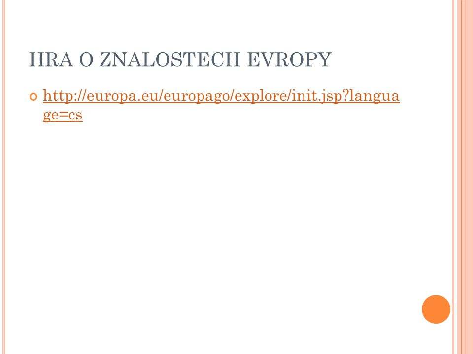 HRA O ZNALOSTECH EVROPY http://europa.eu/europago/explore/init.jsp?langua ge=cs