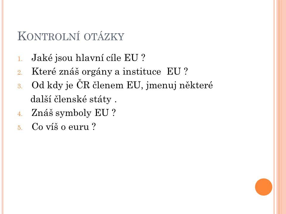 K ONTROLNÍ OTÁZKY 1.Jaké jsou hlavní cíle EU . 2.