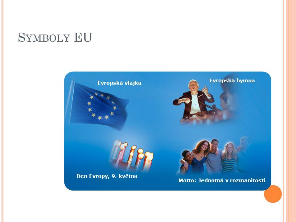 S YMBOLY EU Evropská unie používá několik symbolů, z nichž nejznámější je kruh zlatých hvězd na modrém pozadí.