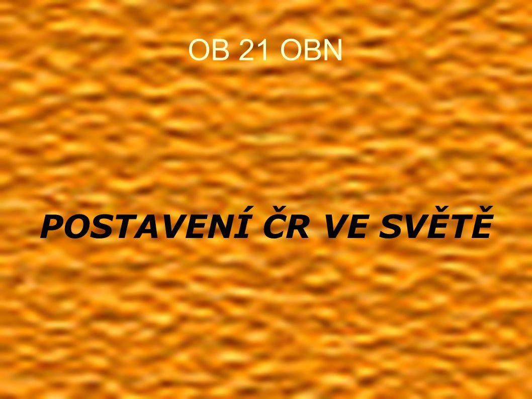 OB 21 OBN POSTAVENÍ ČR VE SVĚTĚ