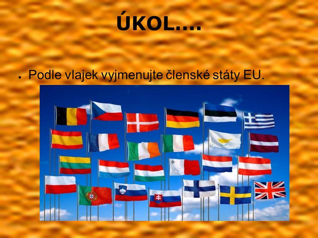 ÚKOL.... ● Podle vlajek vyjmenujte členské státy EU.