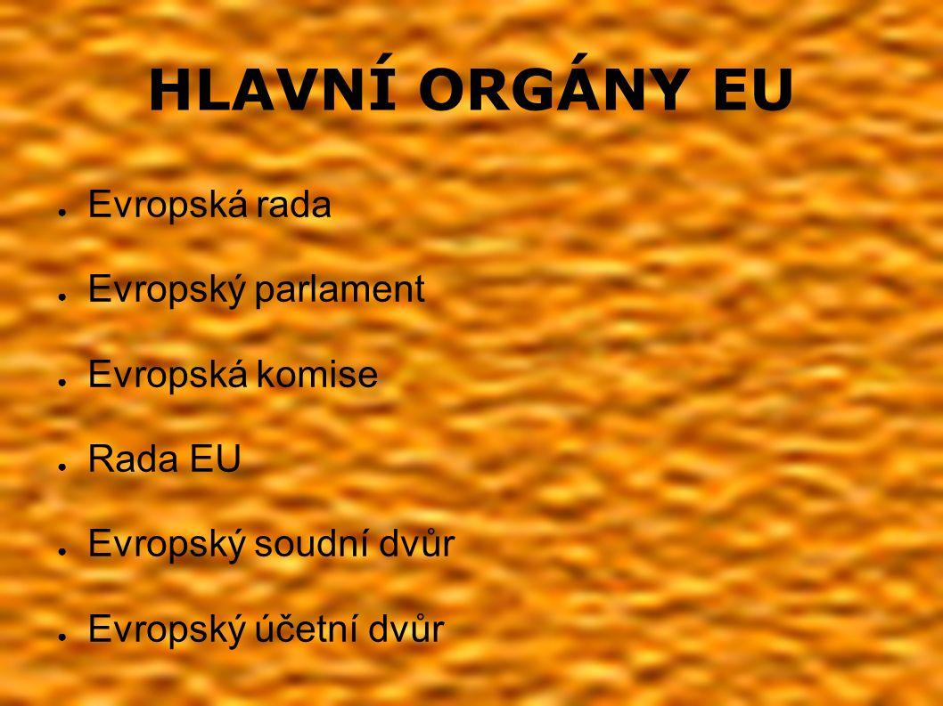 HLAVNÍ ORGÁNY EU ● Evropská rada ● Evropský parlament ● Evropská komise ● Rada EU ● Evropský soudní dvůr ● Evropský účetní dvůr