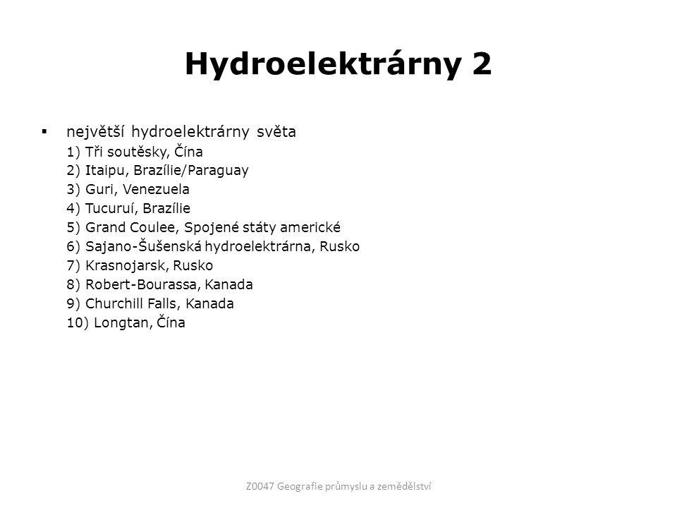 Hydroelektrárny 2  největší hydroelektrárny světa 1) Tři soutěsky, Čína 2) Itaipu, Brazílie/Paraguay 3) Guri, Venezuela 4) Tucuruí, Brazílie 5) Grand Coulee, Spojené státy americké 6) Sajano-Šušenská hydroelektrárna, Rusko 7) Krasnojarsk, Rusko 8) Robert-Bourassa, Kanada 9) Churchill Falls, Kanada 10) Longtan, Čína Z0047 Geografie průmyslu a zemědělství