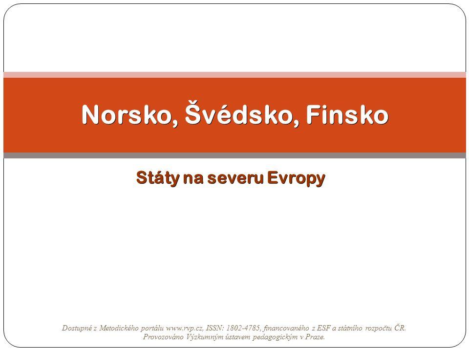 Státy na severu Evropy Norsko, Švédsko, Finsko Dostupné z Metodického portálu www.rvp.cz, ISSN: 1802-4785, financovaného z ESF a státního rozpočtu ČR.