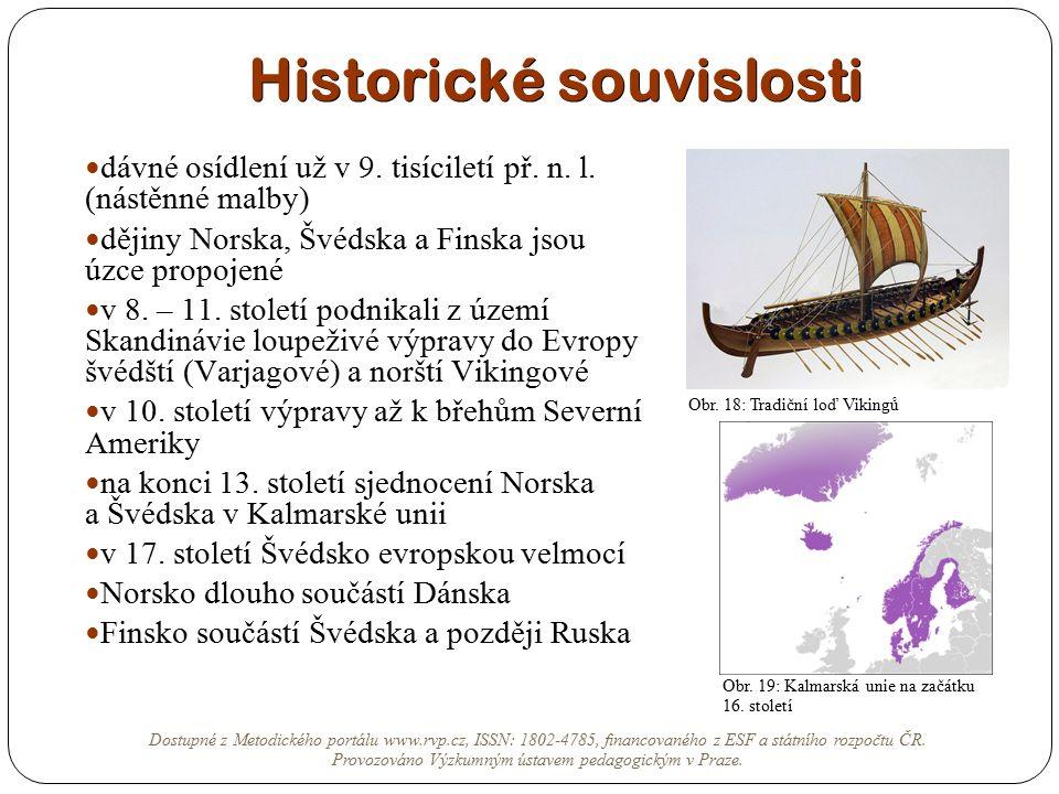 Historické souvislosti dávné osídlení už v 9. tisíciletí př. n. l. (nástěnné malby) dějiny Norska, Švédska a Finska jsou úzce propojené v 8. – 11. sto