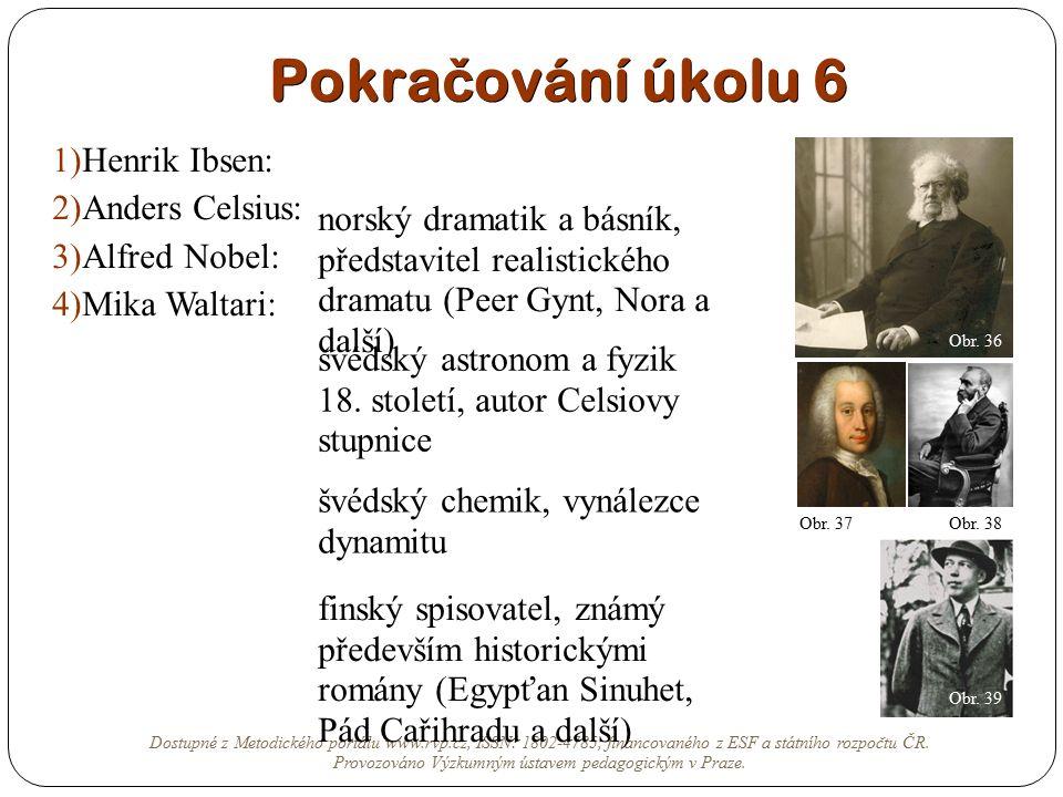 Pokra č ování úkolu 6 1)Henrik Ibsen: 2)Anders Celsius: 3)Alfred Nobel: 4)Mika Waltari: Dostupné z Metodického portálu www.rvp.cz, ISSN: 1802-4785, fi