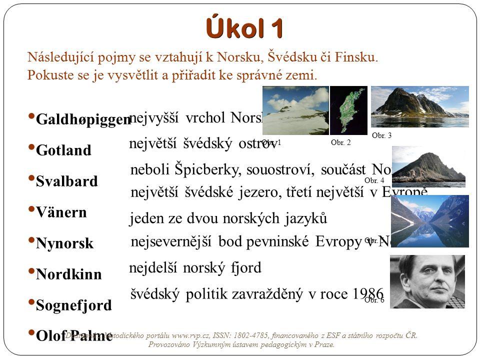 Úkol 1 Následující pojmy se vztahují k Norsku, Švédsku či Finsku. Pokuste se je vysvětlit a přiřadit ke správné zemi. Galdhøpiggen Gotland Svalbard Vä