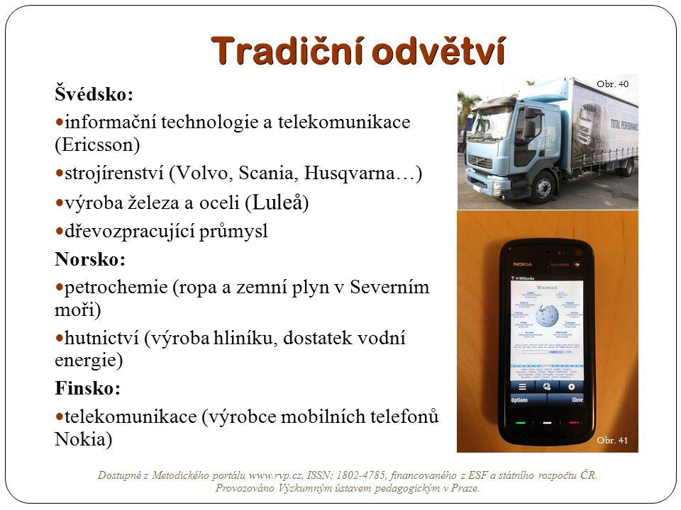 Tradi č ní odv ě tví Švédsko: informační technologie a telekomunikace (Ericsson) strojírenství (Volvo, Scania, Husqvarna…) výroba železa a oceli ( Lul