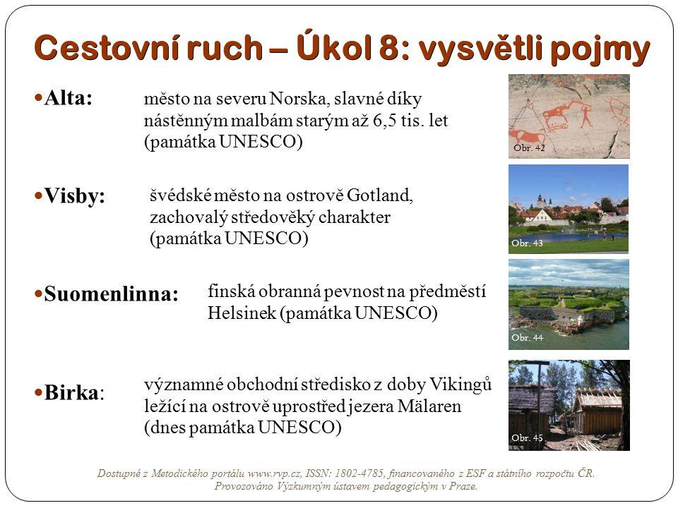 Cestovní ruch – Úkol 8: vysv ě tli pojmy Alta: Visby: Suomenlinna: Birka: město na severu Norska, slavné díky nástěnným malbám starým až 6,5 tis. let