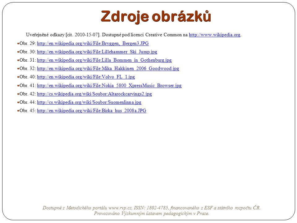 Zdroje obrázk ů Uveřejněné odkazy [cit. 2010-15-07]. Dostupné pod licencí Creative Common na http://www.wikipedia.org.http://www.wikipedia.org Obr. 29