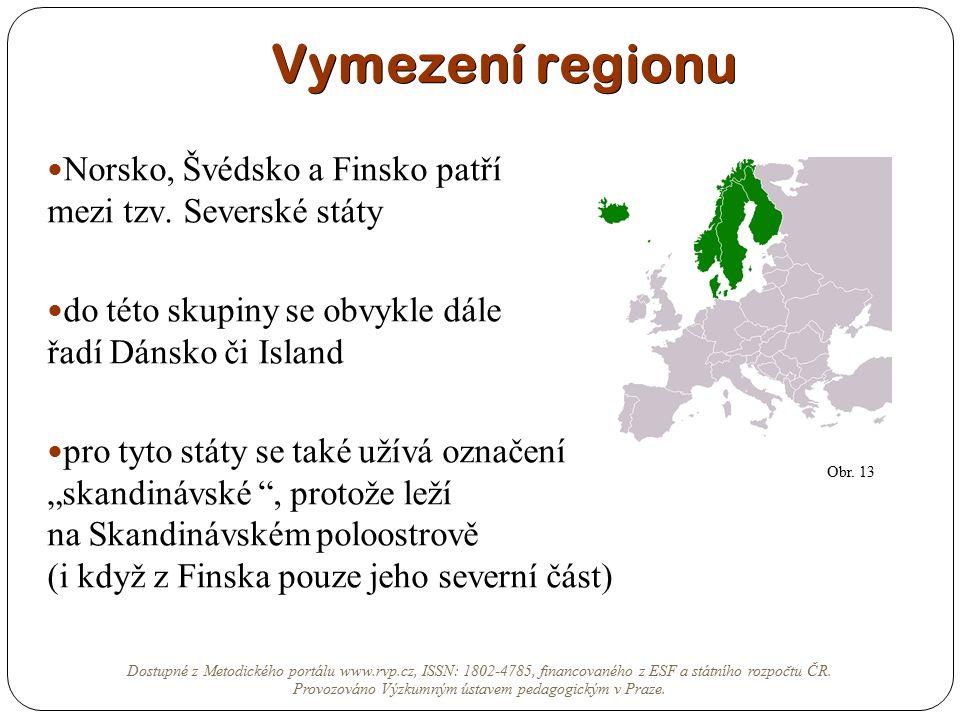 Vymezení regionu Norsko, Švédsko a Finsko patří mezi tzv. Severské státy do této skupiny se obvykle dále řadí Dánsko či Island pro tyto státy se také