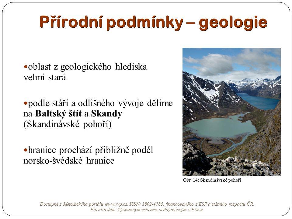 P ř írodní podmínky – geologie oblast z geologického hlediska velmi stará podle stáří a odlišného vývoje dělíme na Baltský štít a Skandy (Skandinávské