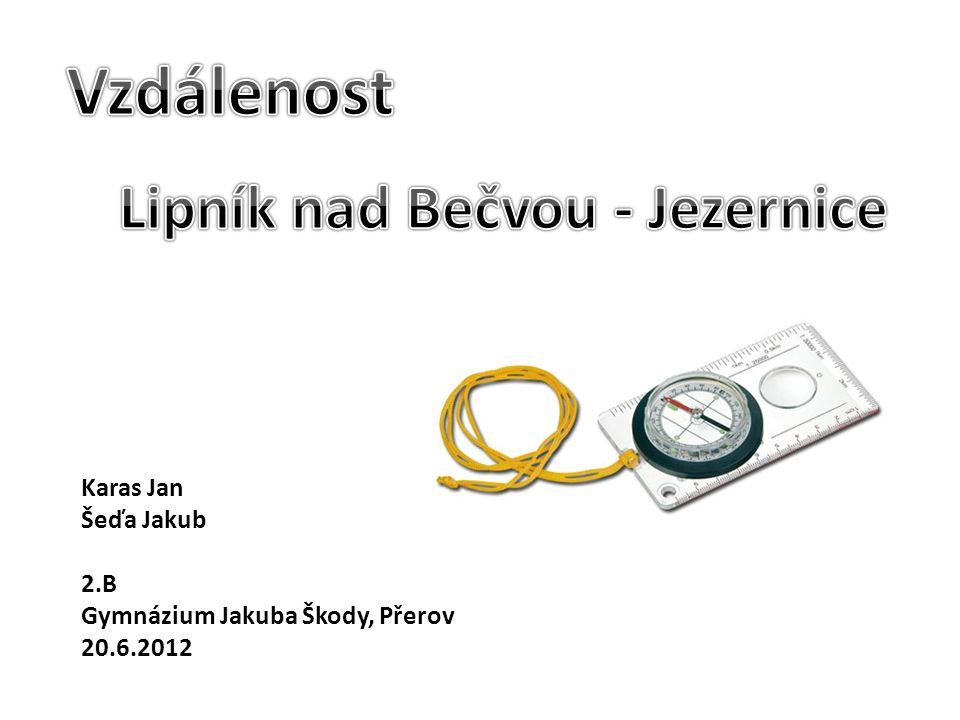 Karas Jan Šeďa Jakub 2.B Gymnázium Jakuba Škody, Přerov 20.6.2012