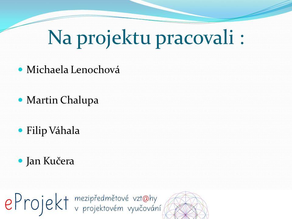 Na projektu pracovali : Michaela Lenochová Martin Chalupa Filip Váhala Jan Kučera