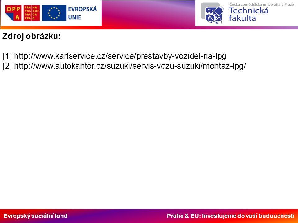 Evropský sociální fond Praha & EU: Investujeme do vaší budoucnosti Zdroj obrázků: [1] http://www.karlservice.cz/service/prestavby-vozidel-na-lpg [2] http://www.autokantor.cz/suzuki/servis-vozu-suzuki/montaz-lpg/