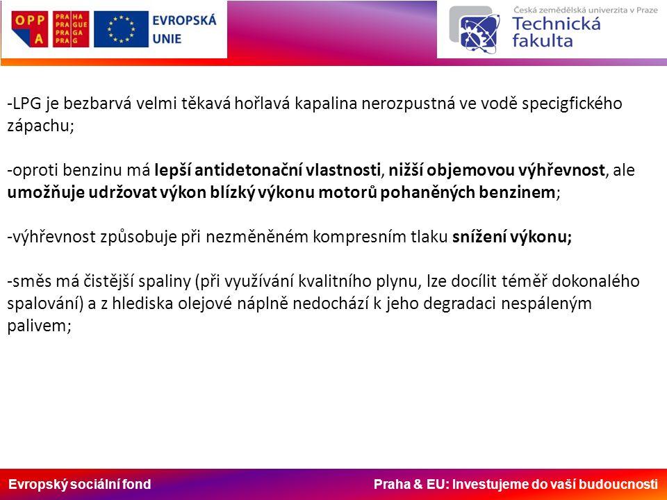 Evropský sociální fond Praha & EU: Investujeme do vaší budoucnosti -LPG je bezbarvá velmi těkavá hořlavá kapalina nerozpustná ve vodě specigfického zá