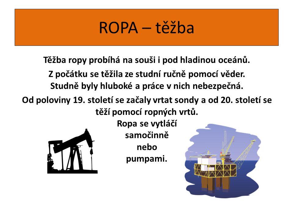 ROPA – těžba Těžba ropy probíhá na souši i pod hladinou oceánů.