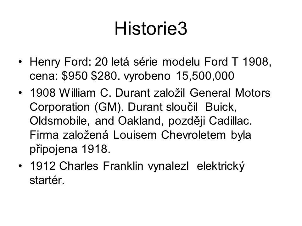 Historie3 Henry Ford: 20 letá série modelu Ford T 1908, cena: $950 $280. vyrobeno 15,500,000 1908 William C. Durant založil General Motors Corporation