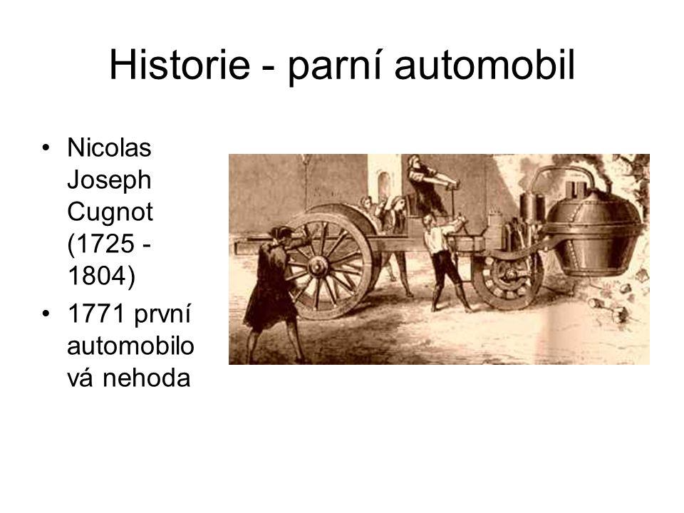 Historie - parní automobil Nicolas Joseph Cugnot (1725 - 1804) 1771 první automobilo vá nehoda