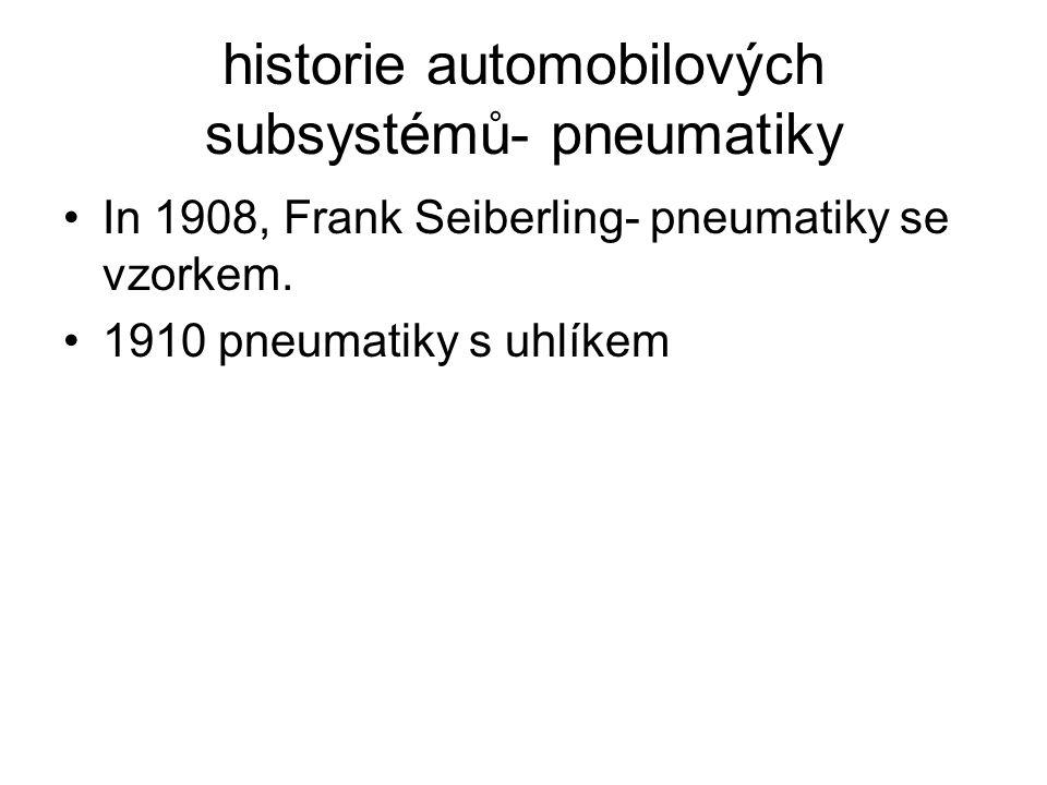 historie automobilových subsystémů- pneumatiky In 1908, Frank Seiberling- pneumatiky se vzorkem. 1910 pneumatiky s uhlíkem
