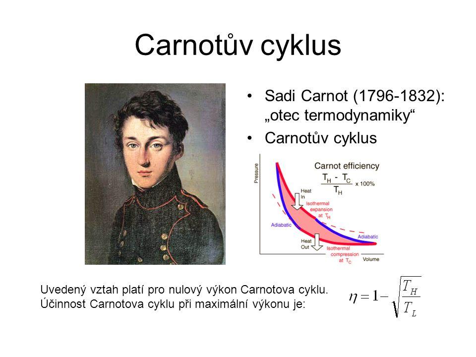 """Carnotův cyklus Sadi Carnot (1796-1832): """"otec termodynamiky"""" Carnotův cyklus Uvedený vztah platí pro nulový výkon Carnotova cyklu. Účinnost Carnotova"""
