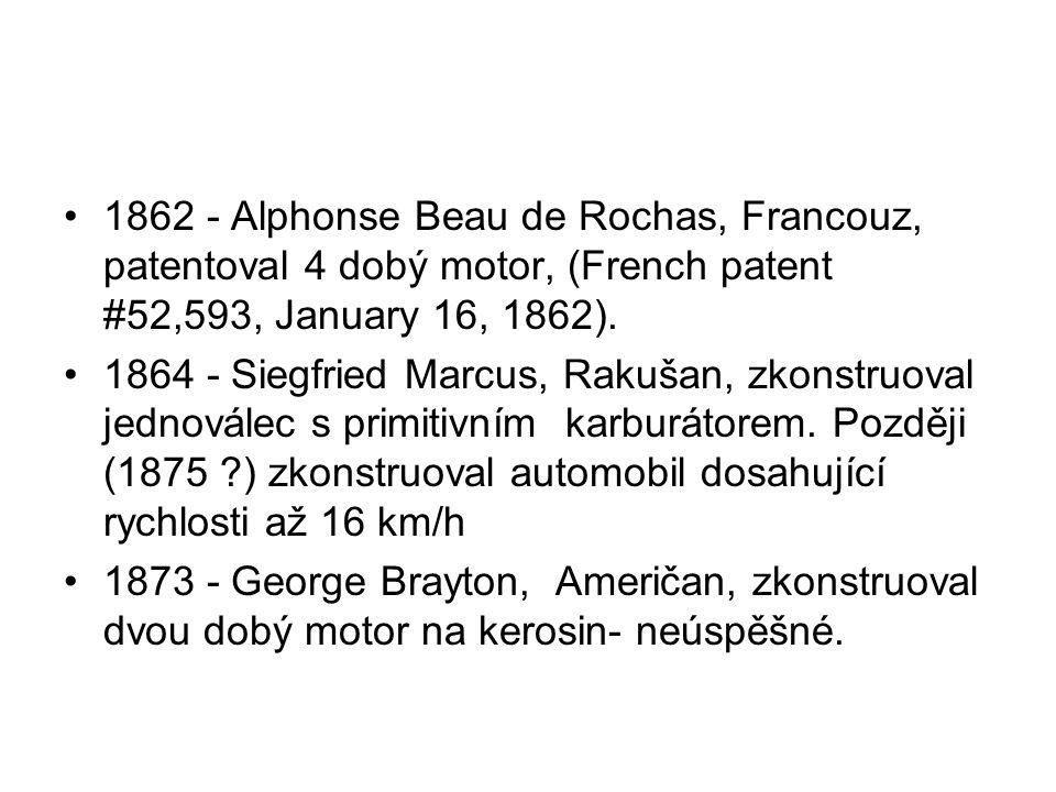 1862 - Alphonse Beau de Rochas, Francouz, patentoval 4 dobý motor, (French patent #52,593, January 16, 1862). 1864 - Siegfried Marcus, Rakušan, zkonst