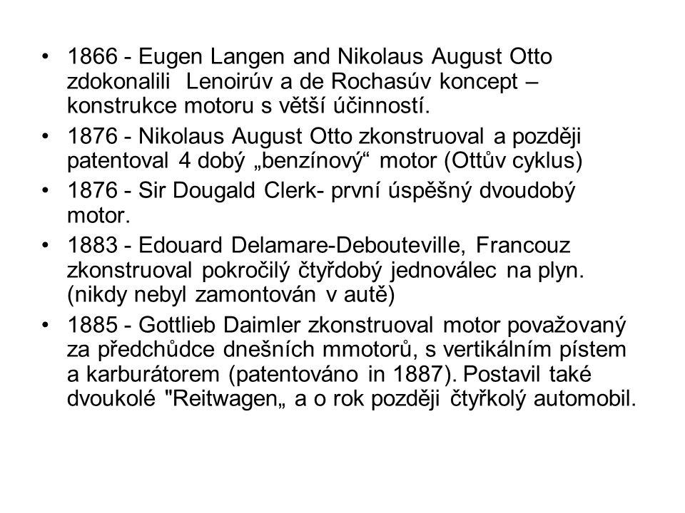 1866 - Eugen Langen and Nikolaus August Otto zdokonalili Lenoirúv a de Rochasúv koncept – konstrukce motoru s větší účinností. 1876 - Nikolaus August