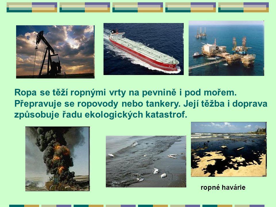 Ropa se těží ropnými vrty na pevnině i pod mořem. Přepravuje se ropovody nebo tankery. Její těžba i doprava způsobuje řadu ekologických katastrof. rop