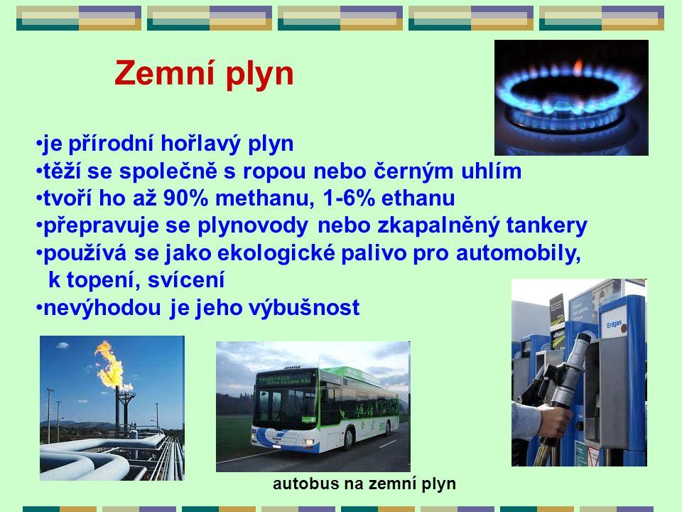 Zemní plyn je přírodní hořlavý plyn těží se společně s ropou nebo černým uhlím tvoří ho až 90% methanu, 1-6% ethanu přepravuje se plynovody nebo zkapa