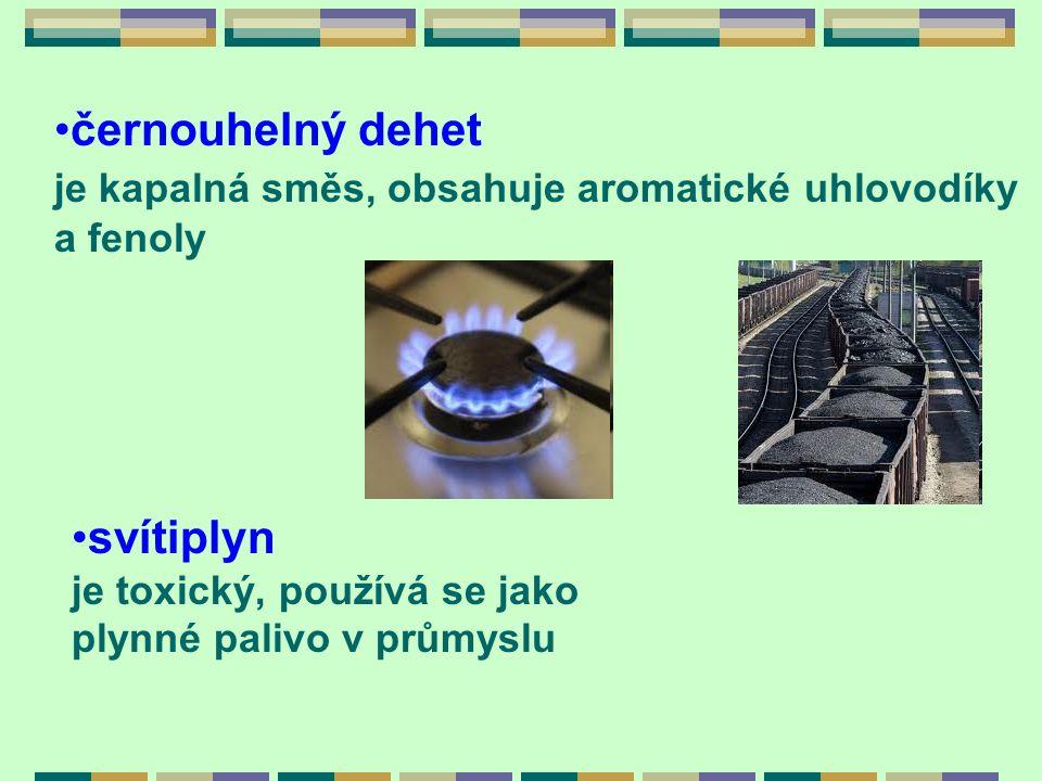 černouhelný dehet je kapalná směs, obsahuje aromatické uhlovodíky a fenoly svítiplyn je toxický, používá se jako plynné palivo v průmyslu