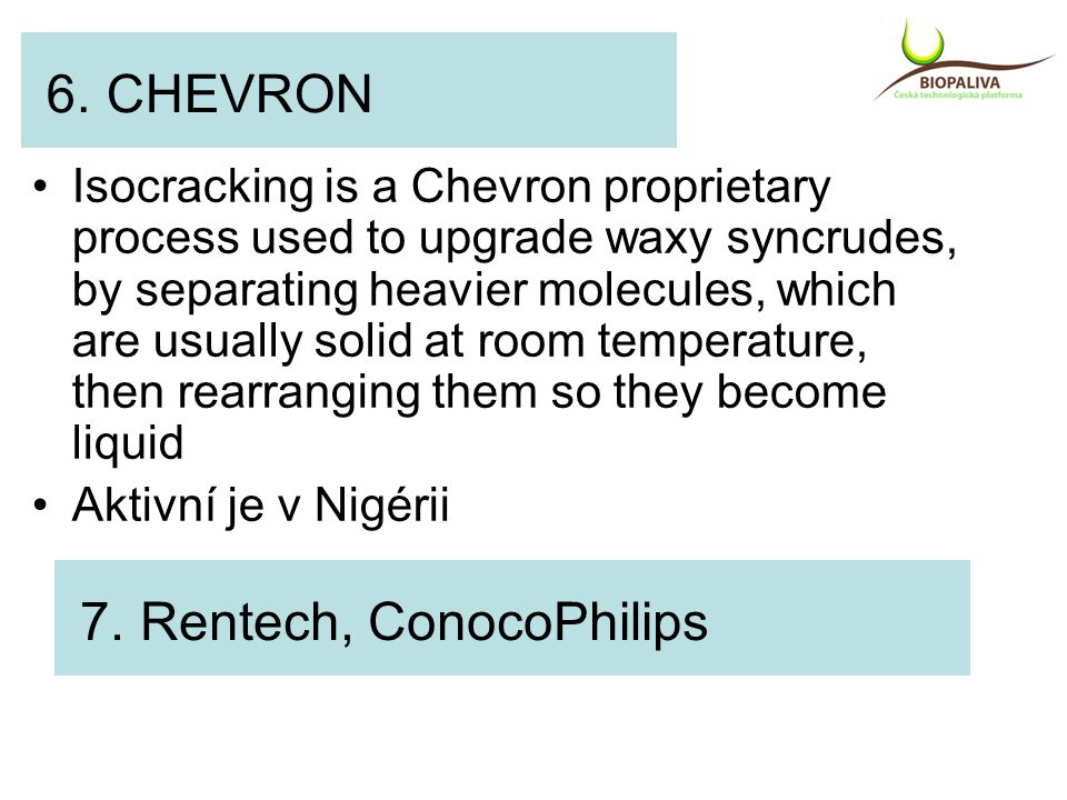 6. CHEVRON Isocracking is a Chevron proprietary process used to upgrade waxy syncrudes, by separating heavier molecules, which are usually solid at ro
