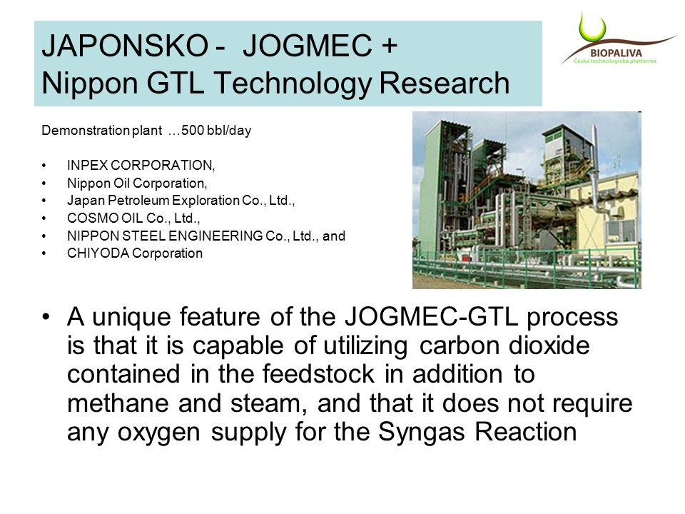 JAPONSKO - JOGMEC + Nippon GTL Technology Research Demonstration plant …500 bbl/day INPEX CORPORATION, Nippon Oil Corporation, Japan Petroleum Explora