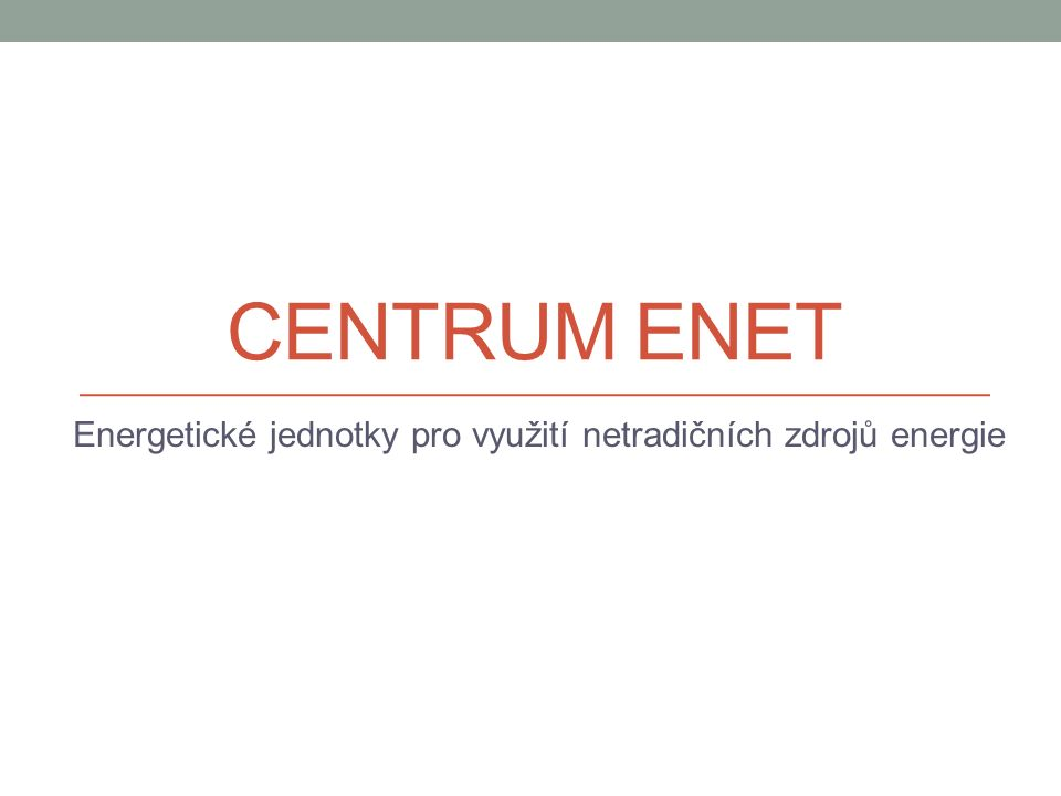 CENTRUM ENET Energetické jednotky pro využití netradičních zdrojů energie