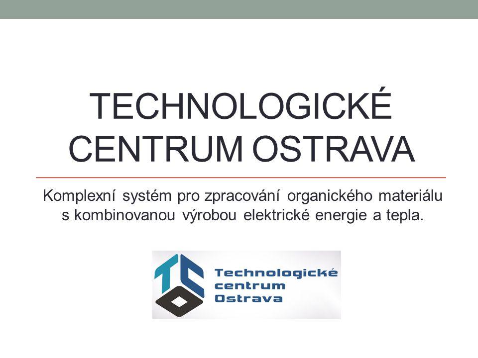 TECHNOLOGICKÉ CENTRUM OSTRAVA Komplexní systém pro zpracování organického materiálu s kombinovanou výrobou elektrické energie a tepla.