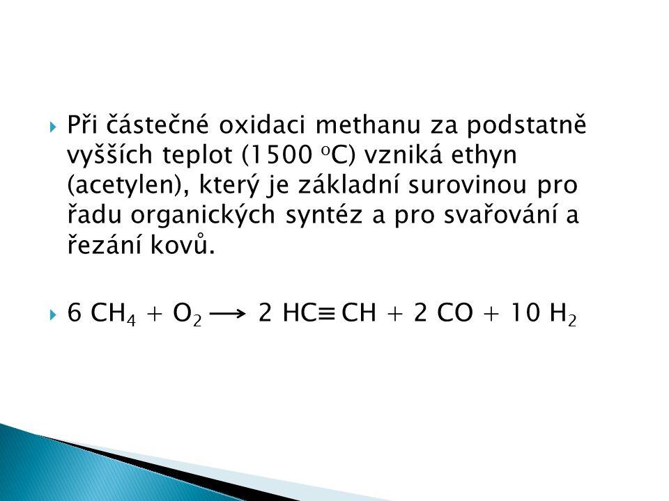  Při částečné oxidaci methanu za podstatně vyšších teplot (1500 o C) vzniká ethyn (acetylen), který je základní surovinou pro řadu organických syntéz a pro svařování a řezání kovů.
