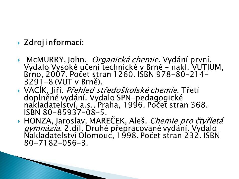 Zdroj informací:  McMURRY, John. Organická chemie.